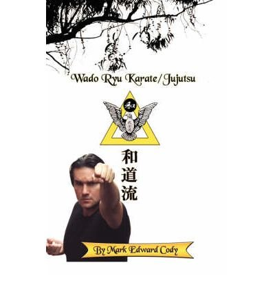 [ Wado Ryu Karate/Jujutsu Cody, Mark Edward ( Author ) ] { Paperback } 2007