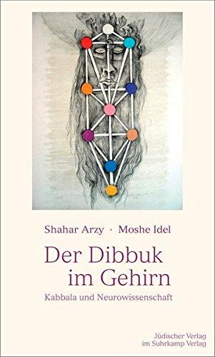 Der Dibbuk im Gehirn: Kabbala und Neurowissenschaft
