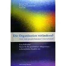 Die Organisation verändern: Aktiv zum projektfraktalen Unternehmen!