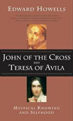 John of the Cross and Teresa of Avila: Mystical Knowing and Selfhood: A Study in Mystical Psychology