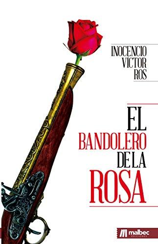 El bandolero de la Rosa: Novela histórica de acción y aventuras. por Inocencio Víctor Ros
