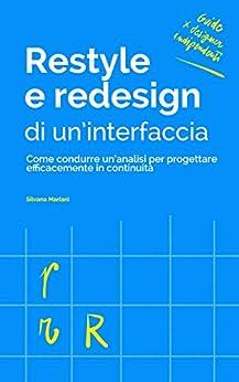 Restyle e redesign di un'interfaccia: Come condurre un'analisi per progettare efficacemente in continuità (Guide per Designer Indipendenti Vol. 3) di [Mariani, Silvana]