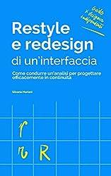Restyle e redesign di un'interfaccia: Come condurre un'analisi per progettare efficacemente in continuità (Guide per Designer Indipendenti Vol. 3)