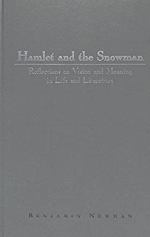 Hamlet and the Snowman: Reflections on Vision and Meaning in Life and Literature
