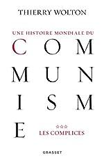 Une histoire mondiale du communisme, tome 3 - Les complices de Thierry Wolton