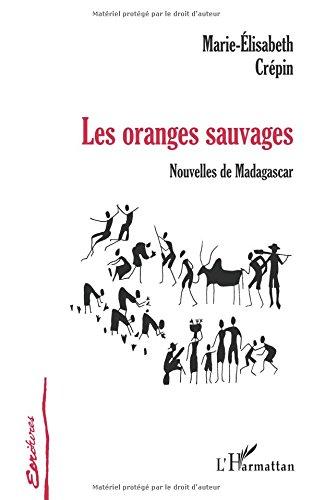 Les oranges sauvages. Nouvelles de Madagascar