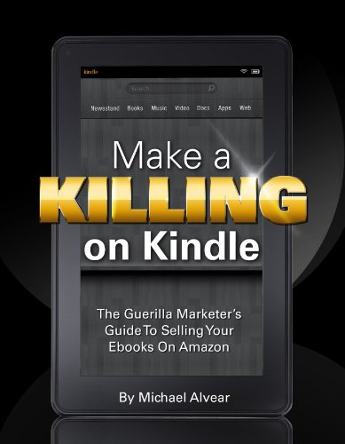 make-a-killing-on-kindle-without-blogging-facebook-or-twitter-the-guerilla-marketers-guide-to-sellin