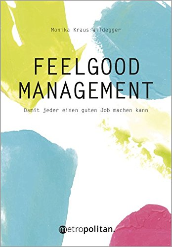 Feelgood Management: Damit jeder einen guten Job machen kann (metropolitan Bücher)