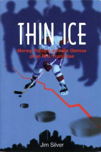 Thin Ice: Money, Politics and the Demise of a NHL Franchise (Basics from Fernwood Publishing) por Jim Silver