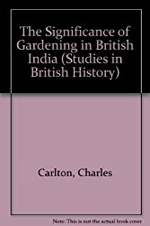 The Significance of Gardening in British India (Studies in British History)