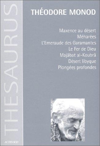 Maxence au désert ; Méharées ; L'Emeraude des Garamantes ; Le Fer de Dieu ; Majâbat al-Koubrâ ; Désert libyque ; Plongées profondes par Théodore Monod