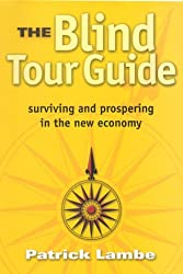 Blind Tour Guide: Surviving and Prospering in the New Economy