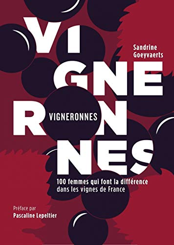 Vigneronnes - 100 Femmes Qui Font la Différence Dans les Vig par  Goeyvaerts/Lepeltier