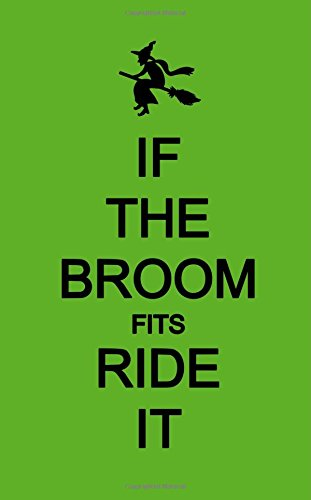 If The Broom Fits Ride It; Halloween Wicca Journal (Halloween Favors/Notebook): 5?x8? Lined Halloween Funny Quote Notebook/Journal- Great For Gifts/Take-Home Halloween Party Favors (Halloween-y Wicca)