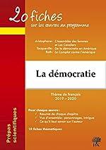 La démocratie - 20 fiches sur les oeuvres au programme : Aristophane, L'Assemblée des femmes et Les Cavaliers ; Tocqueville, De la démocratie en Amérique ; Roth, Le Complot contre l'Amérique de Géraldine Deries