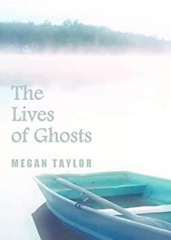 The Lives of Ghosts by [Taylor, Megan]