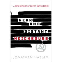 Near and Distant Neighbours: A New History of Soviet Intelligence