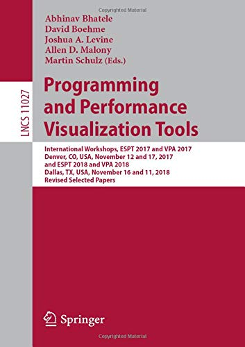 Programming and Performance Visualization Tools: International Workshops, ESPT 2017 and VPA 2017, Denver, CO, USA, November 12 and 17, 2017, and ESPT ... Notes in Computer Science, Band 11027) - Denver-tool