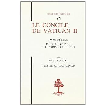 Le Concile de Vatican II. Son Eglise, peuple de Dieu et Corps du Christ