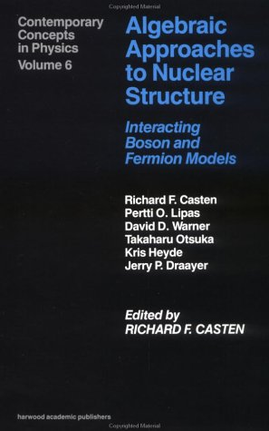 Algebraic Approaches to Nuclear Structure: Interacting Boson and Fermion Models (Contemporary Concepts in Physics)