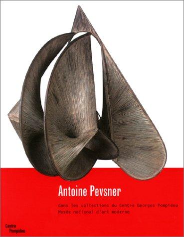 Antoine Pevsner dans les collections du Centre Georges Pompidou Musée national d'art moderne par Doina Lemny