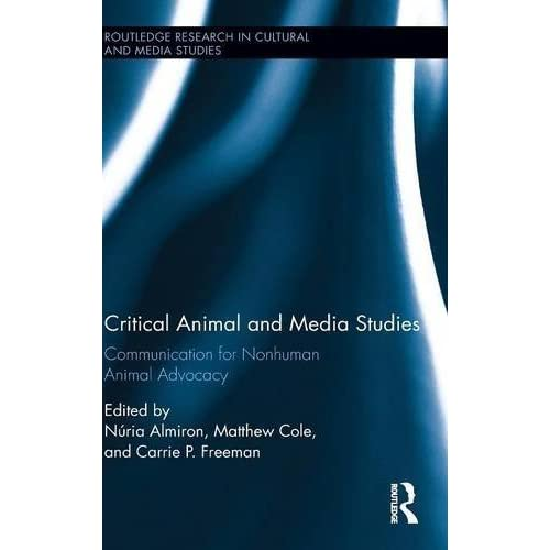 Critical Animal and Media Studies: Communication for Nonhuman Animal Advocacy (Routledge Research in Cultural and Media Studies) (2015-11-12)
