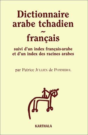Dictionnaire arabe tchadien-français : Suivi d'un index français-arabe et d'un index des racines arabes