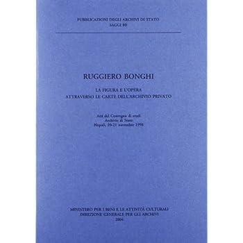 Ruggero Bonghi. La Figura E L'opera Attraverso Le Carte Dell'archivio Privato. Atti Del Convegno Di Studi (Napoli, 20-21 Novembre 1988)