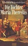 Die Töchter Maria Theresias - Friedrich Weissensteiner