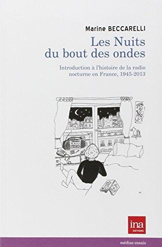 Les nuits du bout des ondes : Introduction à l'histoire de la radio nocturne en France, 1945-2013