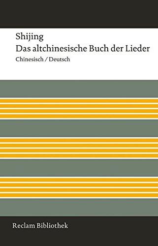Shijing / Das altchinesische Buch der Lieder: Chinesisch/Deutsch (Reclam Bibliothek)