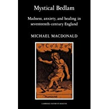 Mystical Bedlam: Madness, Anxiety and Healing in Seventeenth-Century England (Cambridge Studies in the History of Medicine)