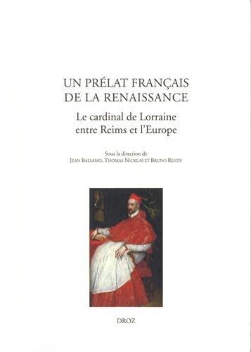 Un prlat franais de la Renaissance : Le cardinal de Lorraine entre Reims et l'Europe
