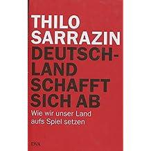 Deutschland schafft sich ab: Wie wir unser Land aufs Spiel setzen von Sarrazin. Thilo (2010) Gebundene Ausgabe