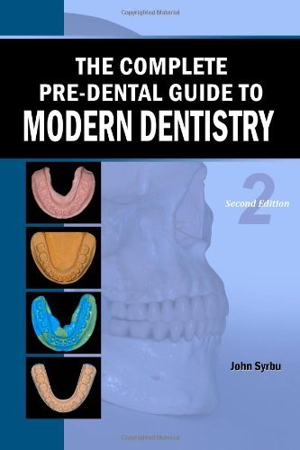 The Complete Pre-Dental Guide to Modern Dentistry: Written by John Syrbu, 2013 Edition, (2nd Edition) Publisher: CreateSpace Independent Publishing [Paperback]