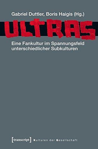 Ultras: Eine Fankultur im Spannungsfeld unterschiedlicher Subkulturen (Kulturen der Gesellschaft)