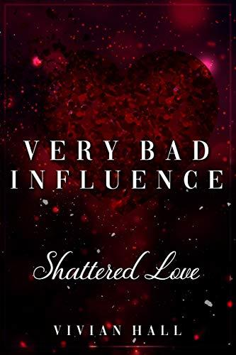 Very Bad Influence - Shattered Love von [Hall, Vivian]
