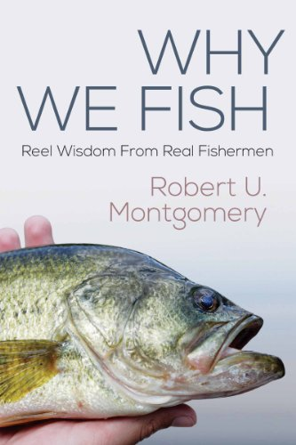 Why We Fish: Reel Wisdom From Real Fishermen (English Edition ...