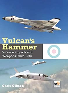 Vulcan's Hammer: V-Force Aircraft and Weapons Projects Since 1945 (1902109171) | Amazon Products