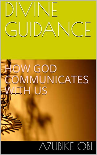 DIVINE GUIDANCE: HOW GOD COMMUNICATES WITH US (English Edition)