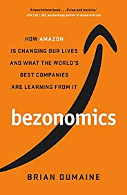 Bezonomics: How Amazon Is Changing Our Lives, and What the World's Companies Are Learning fro