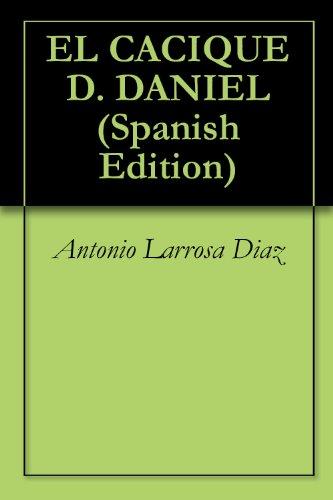 EL CACIQUE D. DANIEL por Antonio Larrosa Diaz