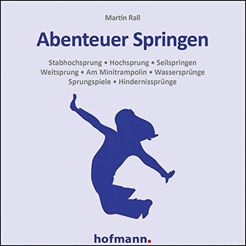Abenteuer Springen, 1 CD-ROMStabhochsprung, Hochsprung, Seilspringen, Weitsprung, Am Minitrampolin, Wassersprünge, Sprungspiele, Hindernissprünge