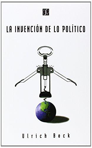 La Invencion de Lo Politico: Para Una Teoria de La Modernizacion Reflexiva por Ulrich Beck