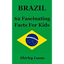 Brazil: 62 Fascinating Facts For Kids (English Edition)