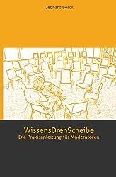 WissensDrehScheibe: Die Praxisanleitung für Moderatoren