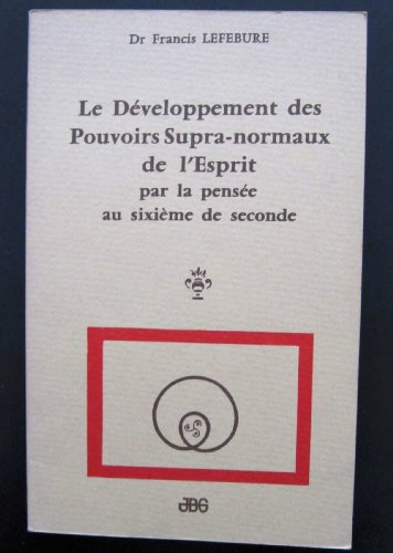 Le Développement des pouvoirs supra-normaux de l'esprit par la pensée au sixième de seconde par Francis Lefébure