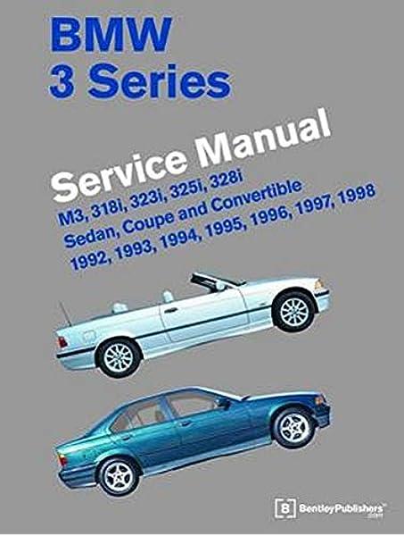Bmw 3 Series Service Manual M3 318i 323i 325i 328i Sedan Coupe And Convertible 1992 1993 1994 1995 1996 1997 1998 M3 318i 323i 325i 328i Sedan Coupe Convertible Amazon Co Uk Bentley Publishers Bentley Publishers 9780837617091 Books