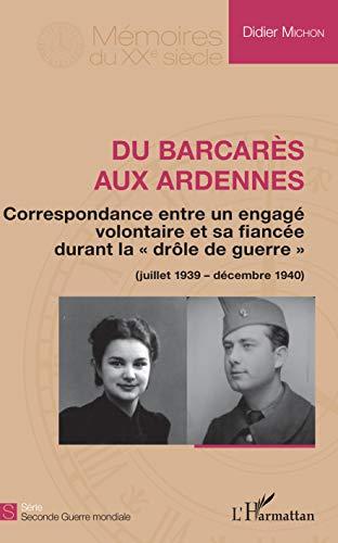 Du Barcarès aux Ardennes: Correspondance entre un engagé volontaire et sa fiancée durant la drôle de guerre