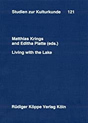 Living with the Lake: Perspectives on History, Culture and Economy of Lake Chad (Studien zur Kulturkunde , Band 121)